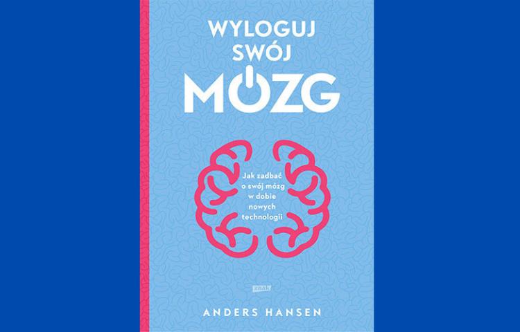 Polecamy: Wyloguj swój mózg : jak zadbać o swój mózg w dobie nowych technologii / Anders Hansen. Kraków : Wydawnictwo Znak, 2020