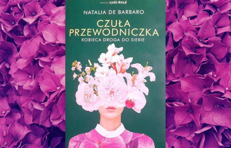 Polecamy: Czuła przewodniczka: kobieca droga do siebie, Natalia De Barbaro, Warszawa 2021