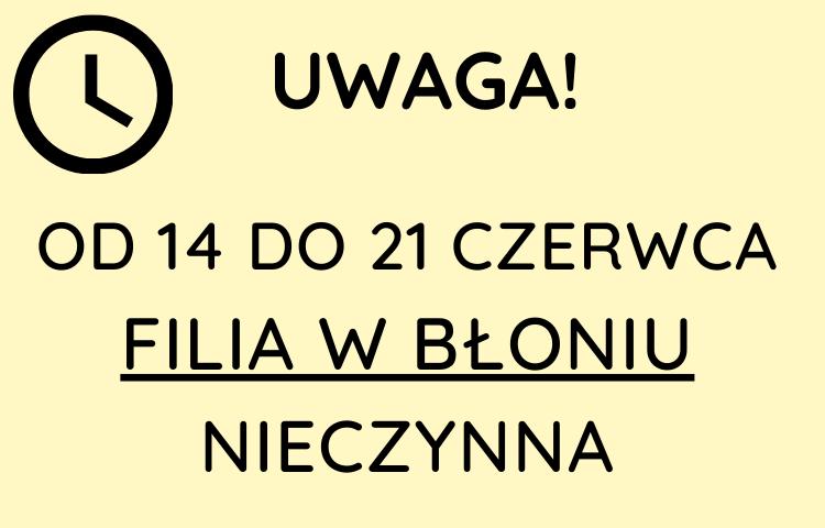 Filia w Błoniu nieczynna w dniach 14-21 czerwca 2021 r.