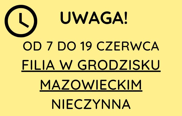 Od 7 do 19 czerwca filia w grodzisku mazowieckim nieczynna z powodu skontrum