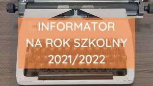 Informator na rok szkolny 2021 / 2022