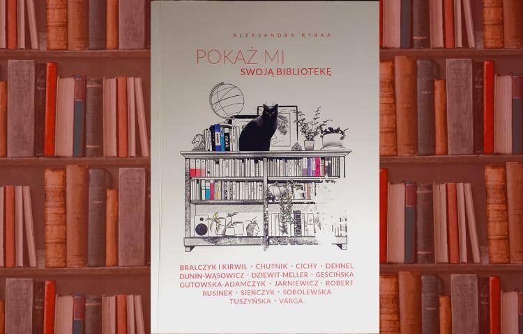 Polecamy: Pokaż mi swoją bibliotekę, Aleksandra Rybka, Kraków 2020