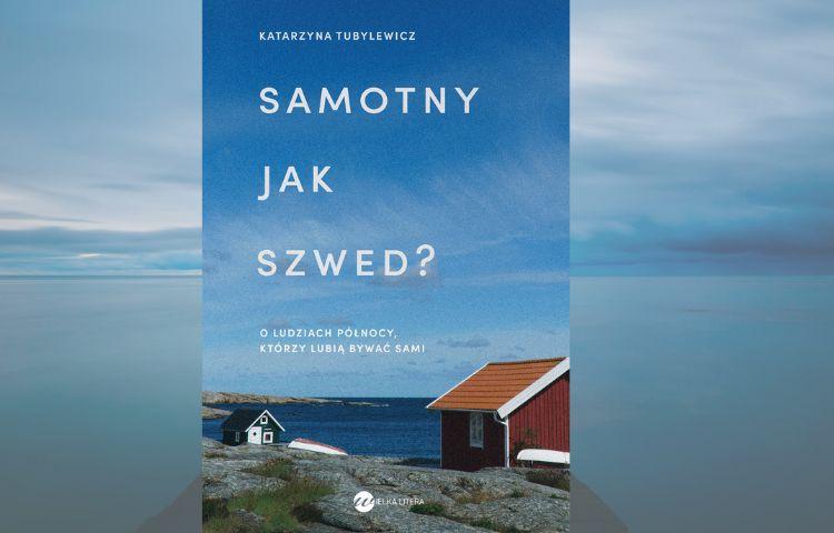 Polecamy: Samotny jak Szwed? O ludziach północy, którzy lubią bywać sami, Katarzyna Tubylewicz, Warszawa, Wielka Litera, 2021.