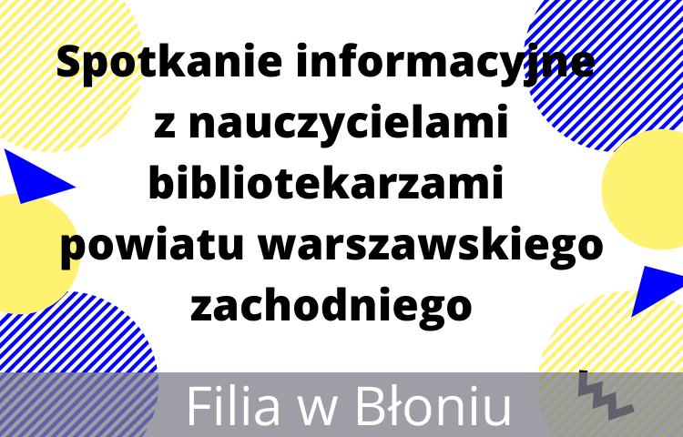 Spotkanie informacyjne z nauczycielami bibliotekarzami powiatu warszawskiego zachodniego