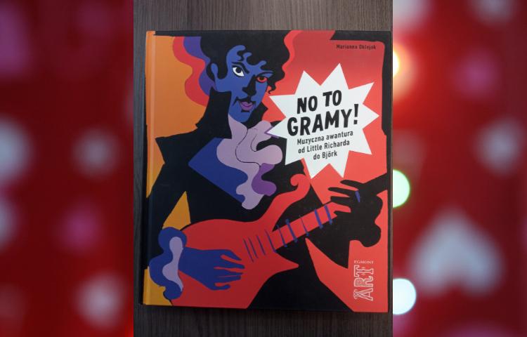 Polecamy: No to gramy! : muzyczna awantura od Little Richarda do Björk / Marianna Oklejak. Warszawa : Wydawnictwo Egmont Polska, 2019