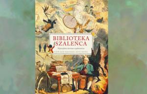 Polecamy: Biblioteka szaleńca : największe kurioza wydawnicze / Edward Brooke-Hitching. Poznań : Rebis 2020.