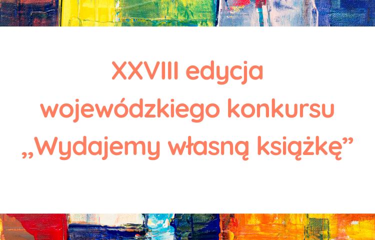 """XXVIII edycja wojewódzkiego konkursu """"Wydajemy własną książkę"""""""