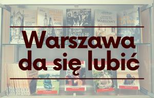 """Wystawa: """"Warszawa da się lubić"""""""