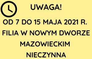 7-15 maja Filia w Nowym Dworze Maz. nieczynna!