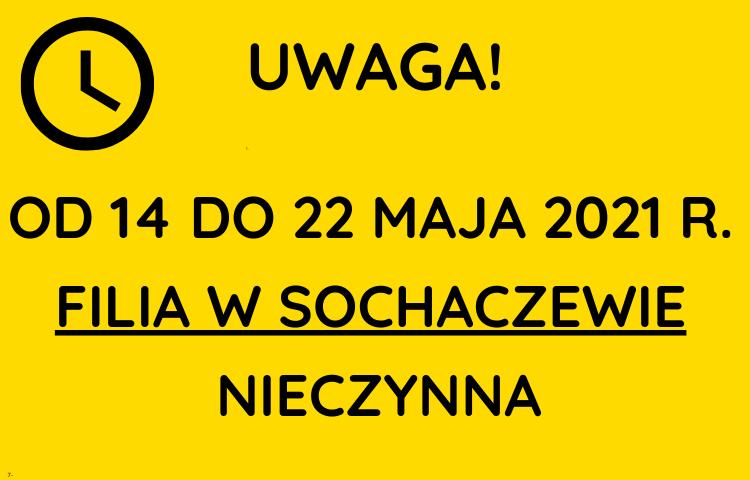 Od 14 do 22 maja 2021 r. filia w sochaczewie nieczynna