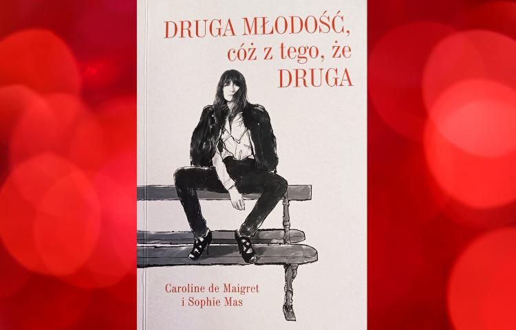 Polecamy: Druga młodość, cóż z tego, że druga, Caroline de Maigret, Sophie Mas, przekł. Adrianna Celińska, Warszawa 2021