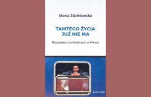 Polecamy: Marta Zdzieborska, Tamtego życia już nie ma: reportaże o uchodźcach w Polsce, Warszawa, Wydawnictwo Świat Książki, 2019, ISBN 9788381392167