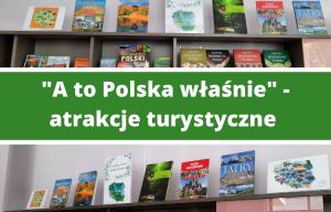 """""""A to Polska właśnie"""" – atrakcje turystyczne"""