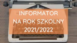 Informator na rok szkolny 2021/2022